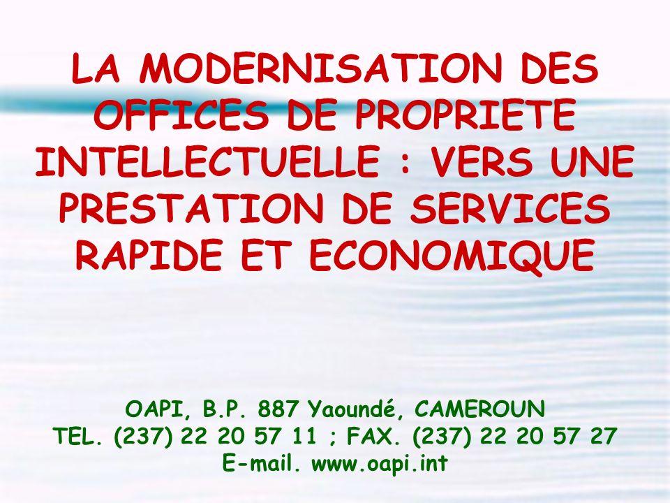 LA MODERNISATION DES OFFICES DE PROPRIETE INTELLECTUELLE : VERS UNE PRESTATION DE SERVICES RAPIDE ET ECONOMIQUE OAPI, B.P. 887 Yaoundé, CAMEROUN TEL.
