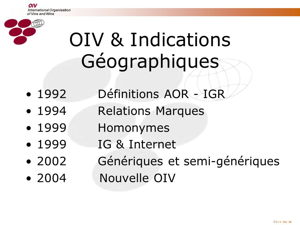 O.I.V. Mai 04 International Organisation of Vine and Wine International Organisation of Vine and Wine OIV & Indications Géographiques 1992 Définitions