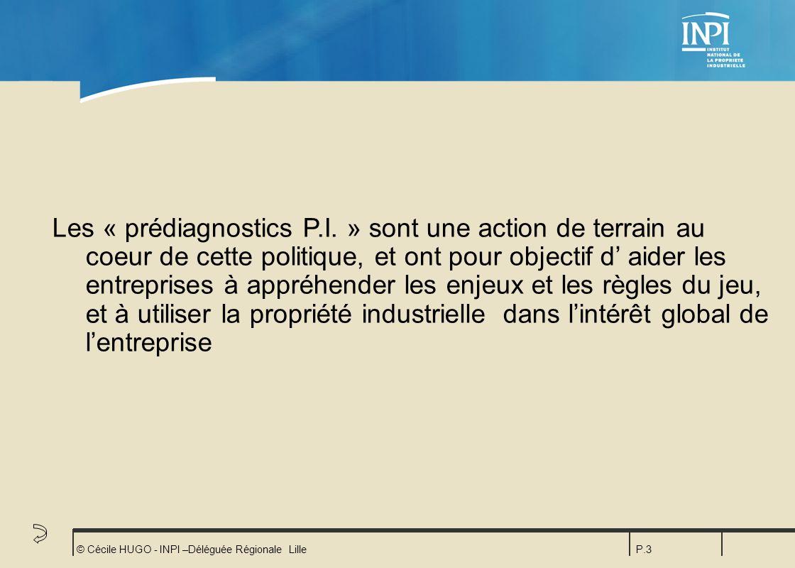 © Cécile HUGO - INPI –Déléguée Régionale LilleP.3 Les « prédiagnostics P.I. » sont une action de terrain au coeur de cette politique, et ont pour obje