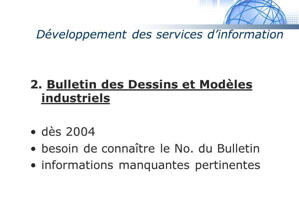 Madrid System Développement des services dinformation 2. Bulletin des Dessins et Modèles industriels dès 2004 besoin de connaître le No. du Bulletin i