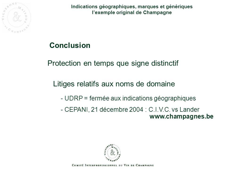 Conclusion Protection en temps que signe distinctif Litiges relatifs aux noms de domaine - UDRP = fermée aux indications géographiques - CEPANI, 21 dé