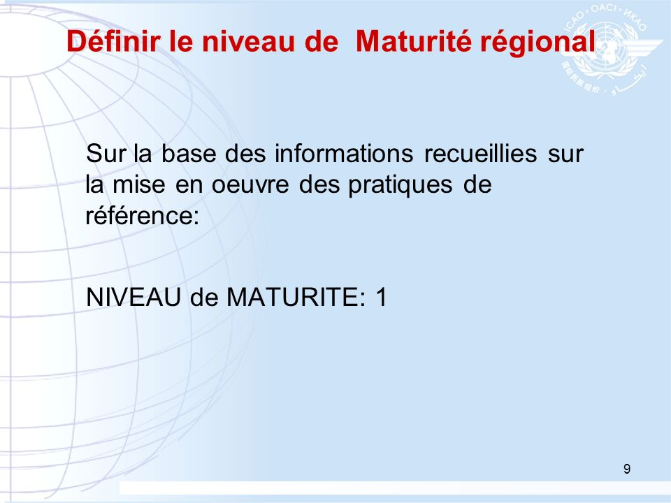 9 Définir le niveau de Maturité régional Sur la base des informations recueillies sur la mise en oeuvre des pratiques de référence: NIVEAU de MATURITE