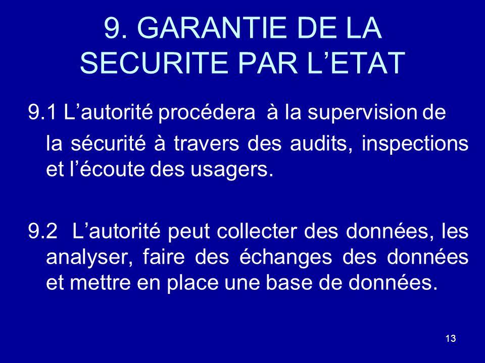9. GARANTIE DE LA SECURITE PAR LETAT 9.1 Lautorité procédera à la supervision de la sécurité à travers des audits, inspections et lécoute des usagers.