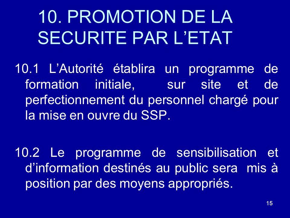 10. PROMOTION DE LA SECURITE PAR LETAT 10.1 LAutorité établira un programme de formation initiale, sur site et de perfectionnement du personnel chargé