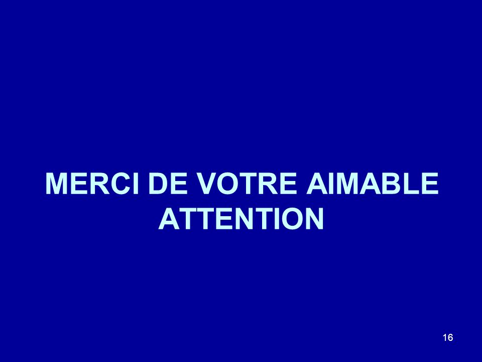 MERCI DE VOTRE AIMABLE ATTENTION 16