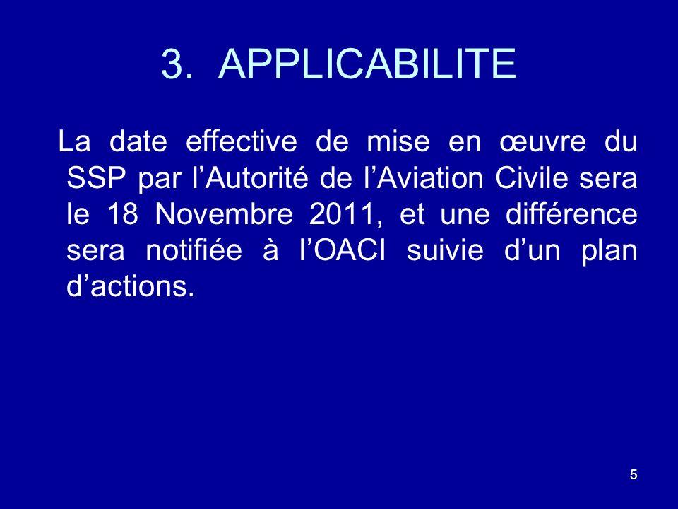 3. APPLICABILITE La date effective de mise en œuvre du SSP par lAutorité de lAviation Civile sera le 18 Novembre 2011, et une différence sera notifiée