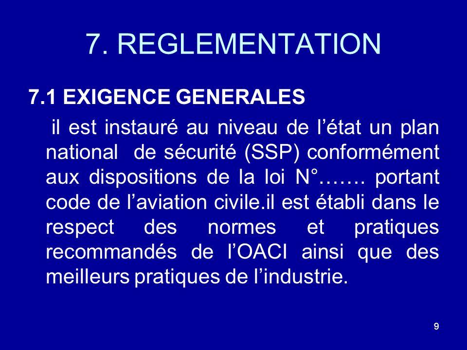 7. REGLEMENTATION 7.1 EXIGENCE GENERALES il est instauré au niveau de létat un plan national de sécurité (SSP) conformément aux dispositions de la loi