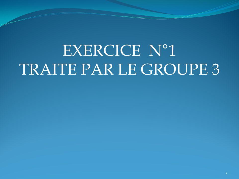 EXERCICE N°1 TRAITE PAR LE GROUPE 3 1