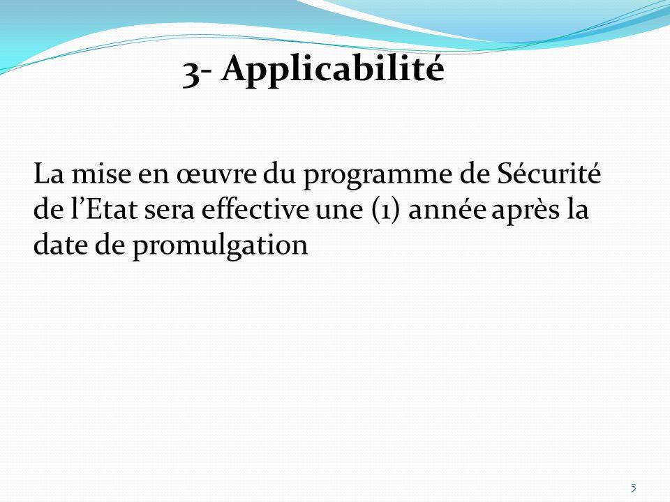 3- Applicabilité La mise en œuvre du programme de Sécurité de lEtat sera effective une (1) année après la date de promulgation 5