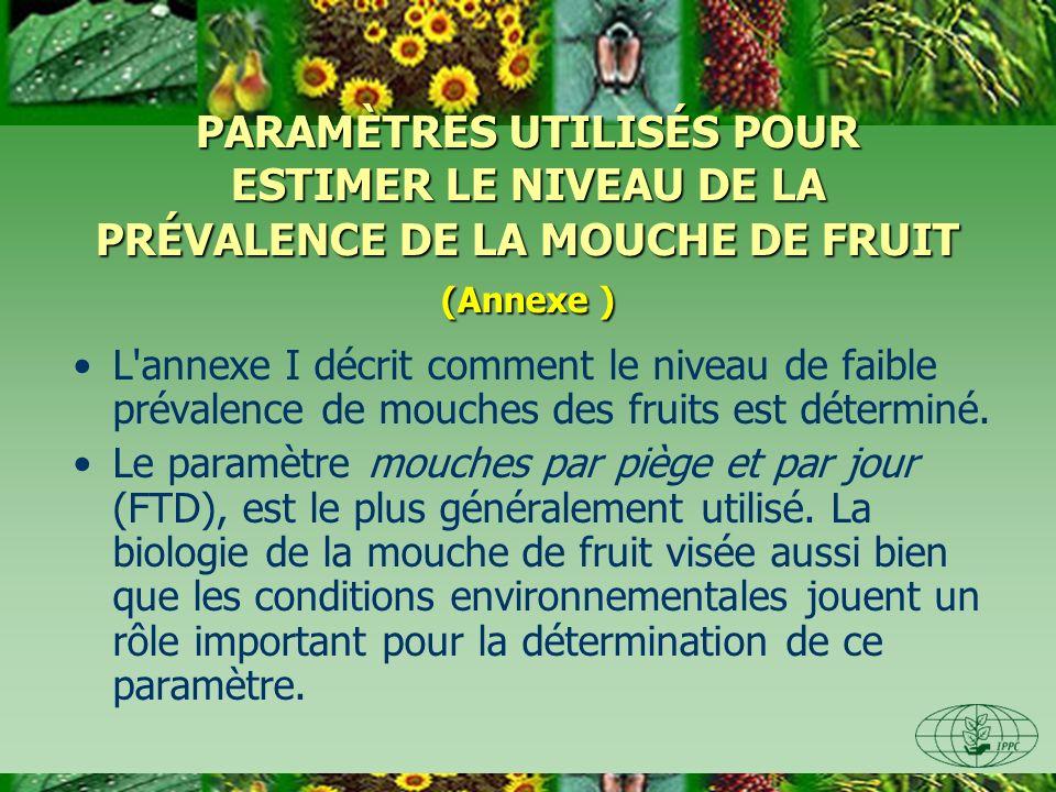 PARAMÈTRES UTILISÉS POUR ESTIMER LE NIVEAU DE LA PRÉVALENCE DE LA MOUCHE DE FRUIT (Annexe ) L annexe I décrit comment le niveau de faible prévalence de mouches des fruits est déterminé.
