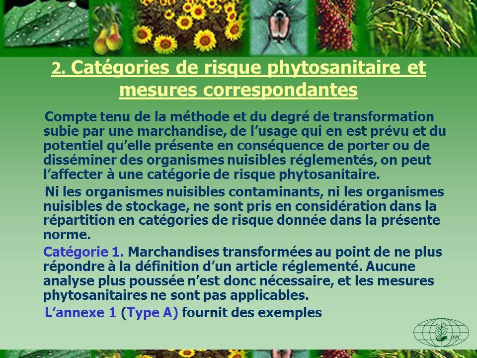 2. Catégories de risque phytosanitaire et mesures correspondantes Compte tenu de la méthode et du degré de transformation subie par une marchandise, d