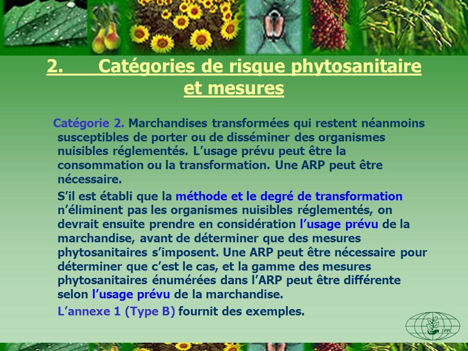 2. Catégories de risque phytosanitaire et mesures Catégorie 2. Marchandises transformées qui restent néanmoins susceptibles de porter ou de disséminer