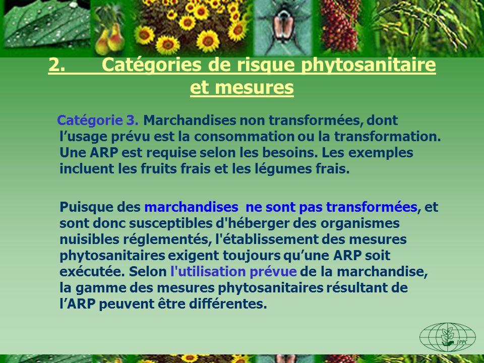2. Catégories de risque phytosanitaire et mesures Catégorie 3. Marchandises non transformées, dont lusage prévu est la consommation ou la transformati