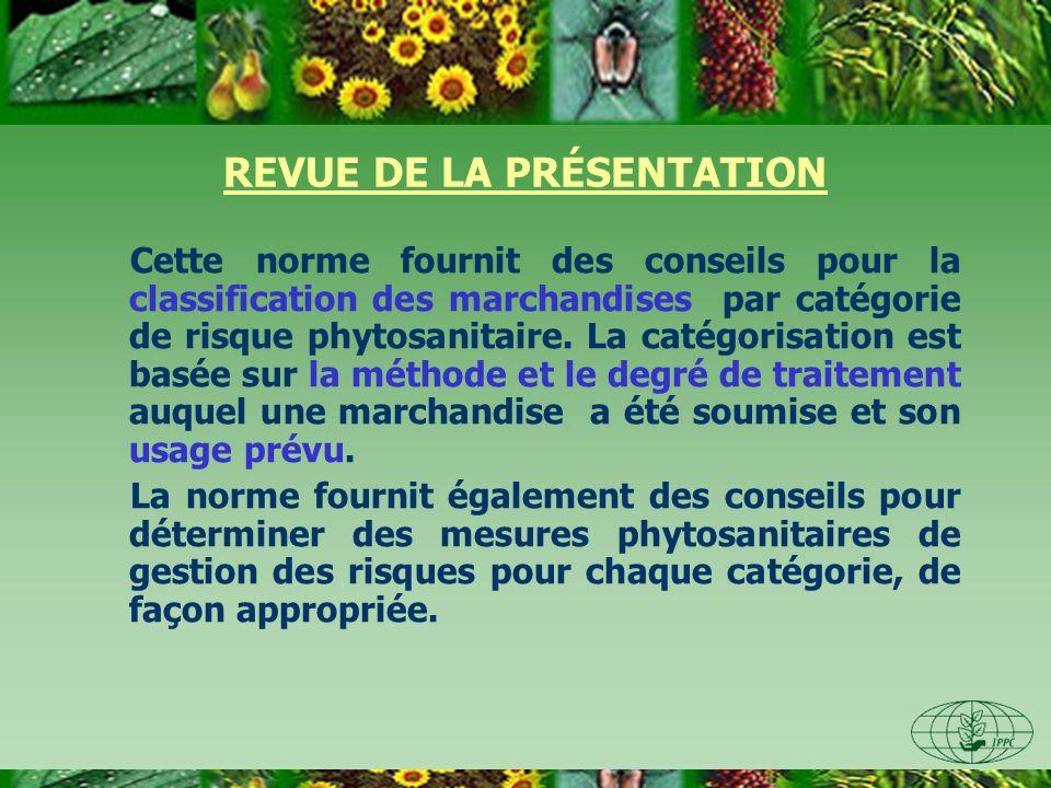 REVUE DE LA PRÉSENTATION Cette norme fournit des conseils pour la classification des marchandises par catégorie de risque phytosanitaire. La catégoris