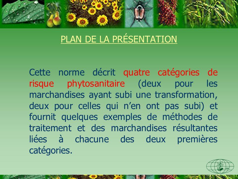 PLAN DE LA PRÉSENTATION Cette norme décrit quatre catégories de risque phytosanitaire (deux pour les marchandises ayant subi une transformation, deux