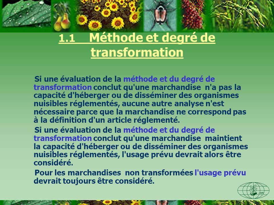 1.1 Méthode et degré de transformation Si une évaluation de la méthode et du degré de transformation conclut qu'une marchandise n'a pas la capacité d'