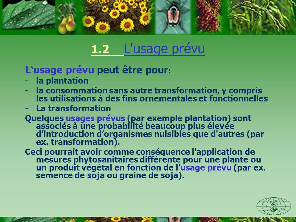 1.2 L'usage prévu Lusage prévu peut être pour : -la plantation -la consommation sans autre transformation, y compris les utilisations à des fins ornem