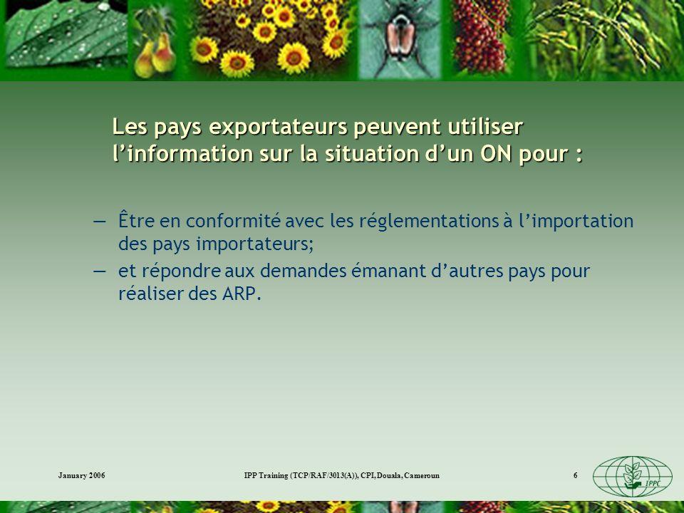 January 2006IPP Training (TCP/RAF/3013(A)), CPI, Douala, Cameroun6 Les pays exportateurs peuvent utiliser linformation sur la situation dun ON pour :