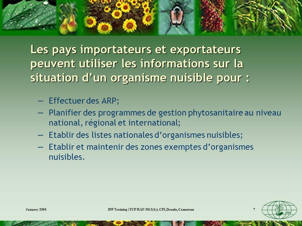 January 2006IPP Training (TCP/RAF/3013(A)), CPI, Douala, Cameroun7 Les pays importateurs et exportateurs peuvent utiliser les informations sur la situ