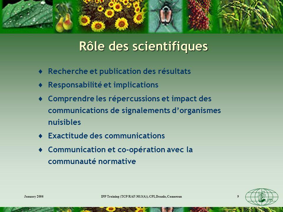 January 2006IPP Training (TCP/RAF/3013(A)), CPI, Douala, Cameroun9 Rôle des scientifiques Recherche et publication des résultats Responsabilité et imp