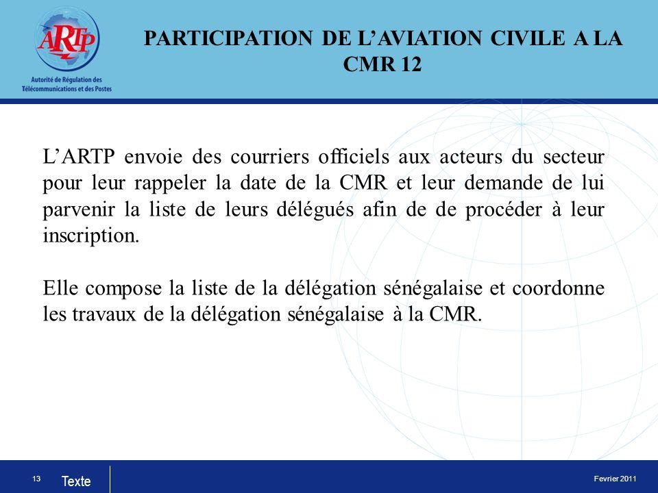 Fevrier 2011 Texte 13 PARTICIPATION DE LAVIATION CIVILE A LA CMR 12 LARTP envoie des courriers officiels aux acteurs du secteur pour leur rappeler la date de la CMR et leur demande de lui parvenir la liste de leurs délégués afin de de procéder à leur inscription.
