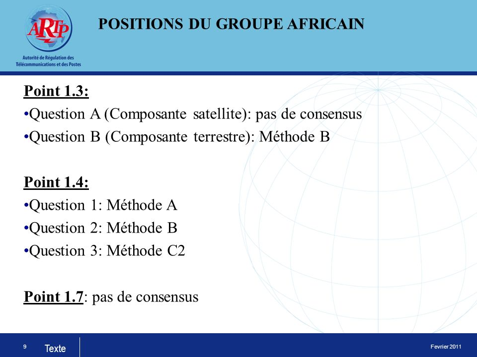 Fevrier 2011 Texte Point 1.3: Question A (Composante satellite): pas de consensus Question B (Composante terrestre): Méthode B Point 1.4: Question 1: