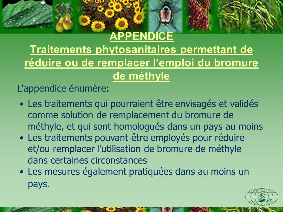APPENDICE Traitements phytosanitaires permettant de réduire ou de remplacer lemploi du bromure de méthyle L'appendice énumère: Les traitements qui pou