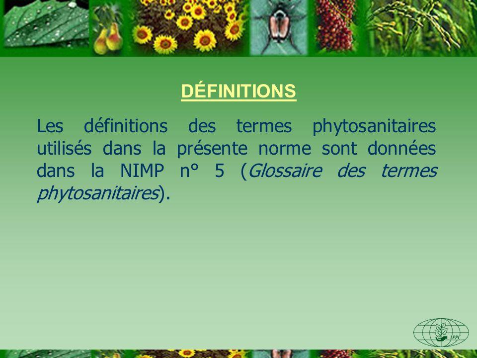 DÉFINITIONS Les définitions des termes phytosanitaires utilisés dans la présente norme sont données dans la NIMP n° 5 (Glossaire des termes phytosanit
