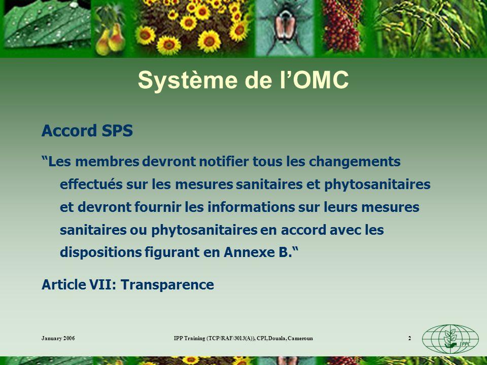 January 2006IPP Training (TCP/RAF/3013(A)), CPI, Douala, Cameroun13 Lien avec la CIPV OVMs, si ceux-ci sont des organismes nuisibles des végétaux ou produits végétaux La Biosécurité qui fait intervenir lanalyse du risque phytosanitaire, le contrôle biologique et lapplication de mesures phytosanitaires Les espèces exotiques invasives dans la mesure où celles-ci incluent des organismes nuisibles aux végétaux et les produits végétaux