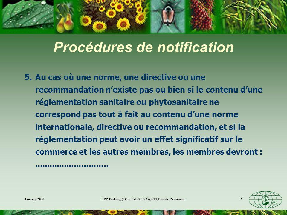 January 2006IPP Training (TCP/RAF/3013(A)), CPI, Douala, Cameroun8 Éléments de la CIPV en rapport avec le commerce Normes internationales pour les mesures phytosanitaires (Art X) Certification phytosanitaire (Art V) Résolution de différends (Art XIII) Exigences pour les importations (Art VII)