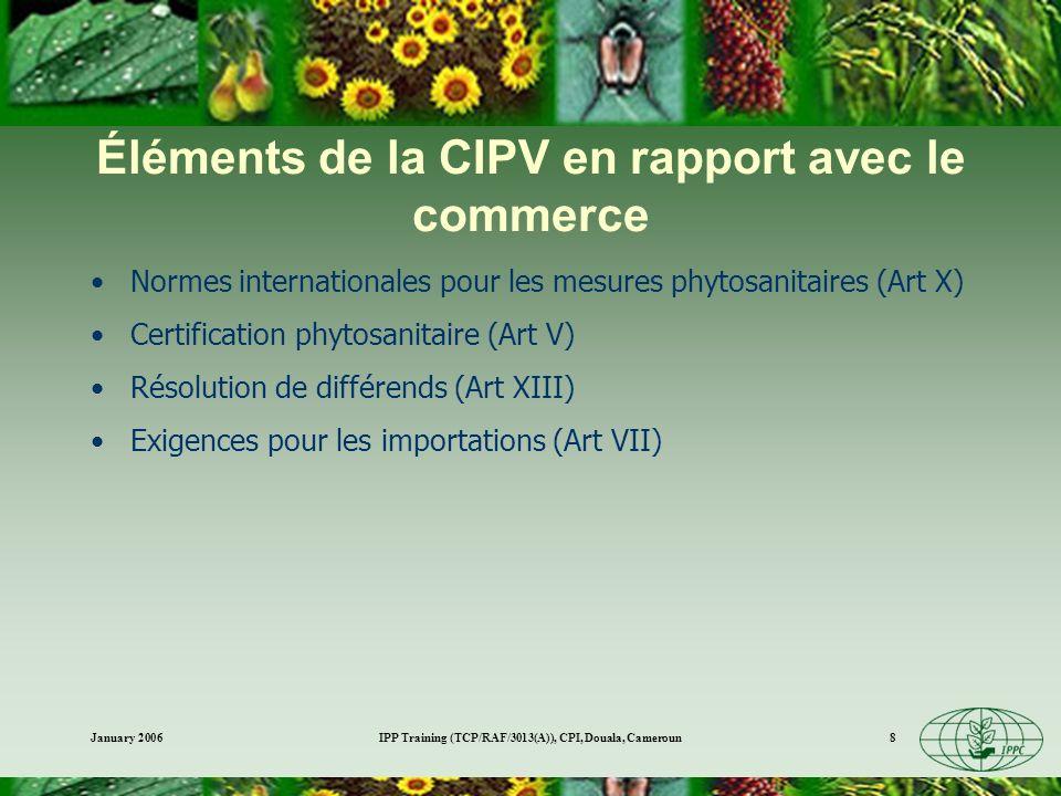 January 2006IPP Training (TCP/RAF/3013(A)), CPI, Douala, Cameroun8 Éléments de la CIPV en rapport avec le commerce Normes internationales pour les mes