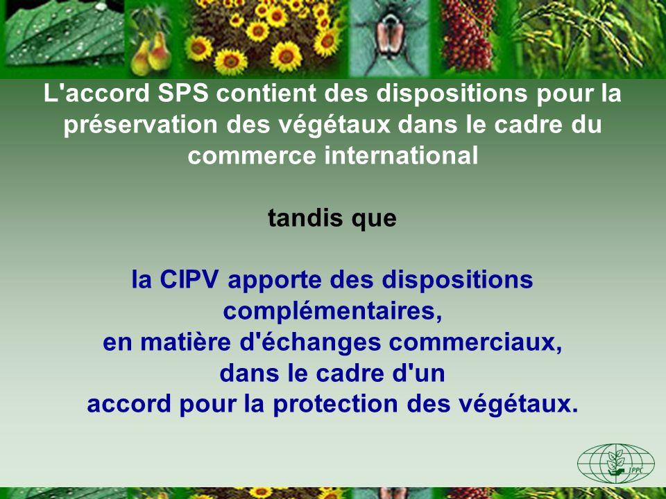 L'accord SPS contient des dispositions pour la préservation des végétaux dans le cadre du commerce international tandis que la CIPV apporte des dispos