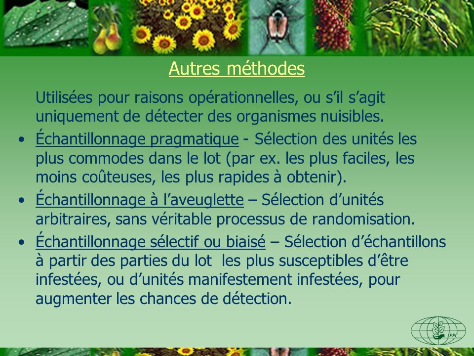 Autres méthodes Utilisées pour raisons opérationnelles, ou sil sagit uniquement de détecter des organismes nuisibles.