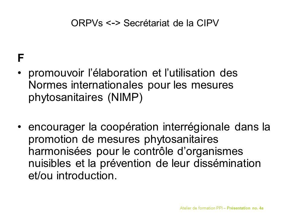 ORPVs Secrétariat de la CIPV F promouvoir lélaboration et lutilisation des Normes internationales pour les mesures phytosanitaires (NIMP) encourager l