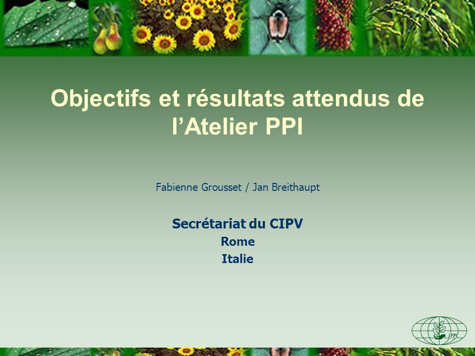 Objectifs et résultats attendus de lAtelier PPI Fabienne Grousset / Jan Breithaupt Secrétariat du CIPV Rome Italie
