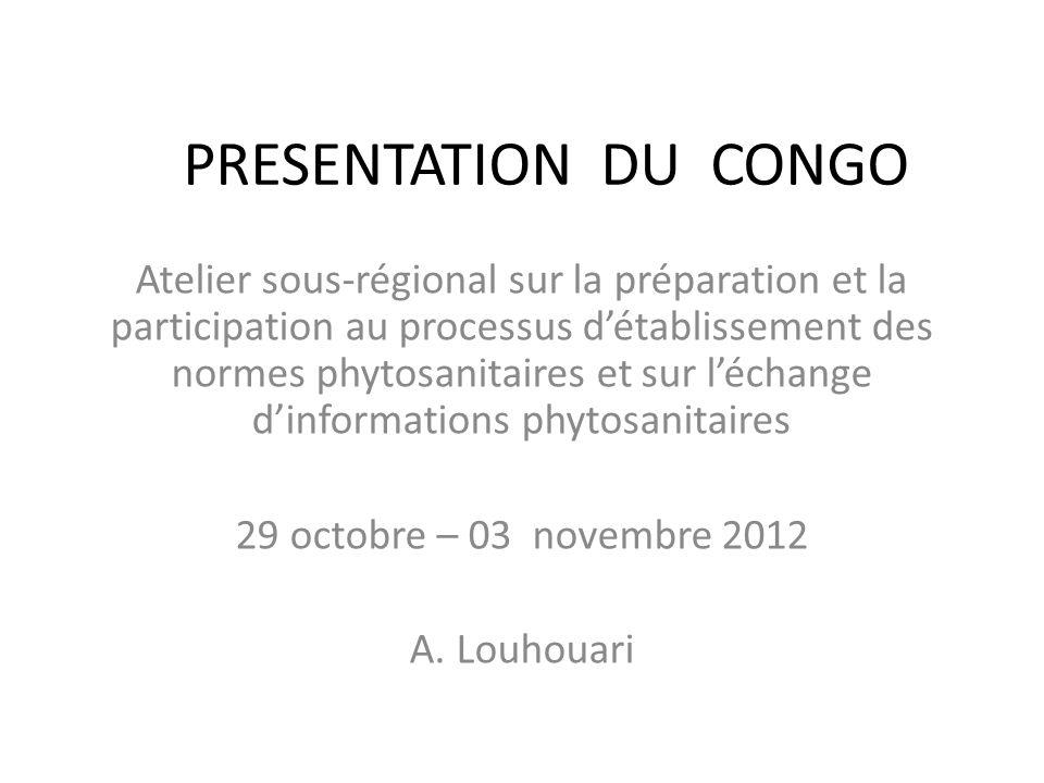 PRESENTATION DU CONGO Atelier sous-régional sur la préparation et la participation au processus détablissement des normes phytosanitaires et sur lécha