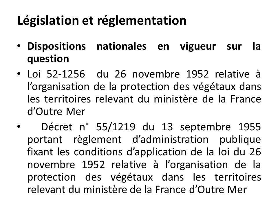 Dispositions nationales en vigueur sur la question Loi 52-1256 du 26 novembre 1952 relative à lorganisation de la protection des végétaux dans les ter
