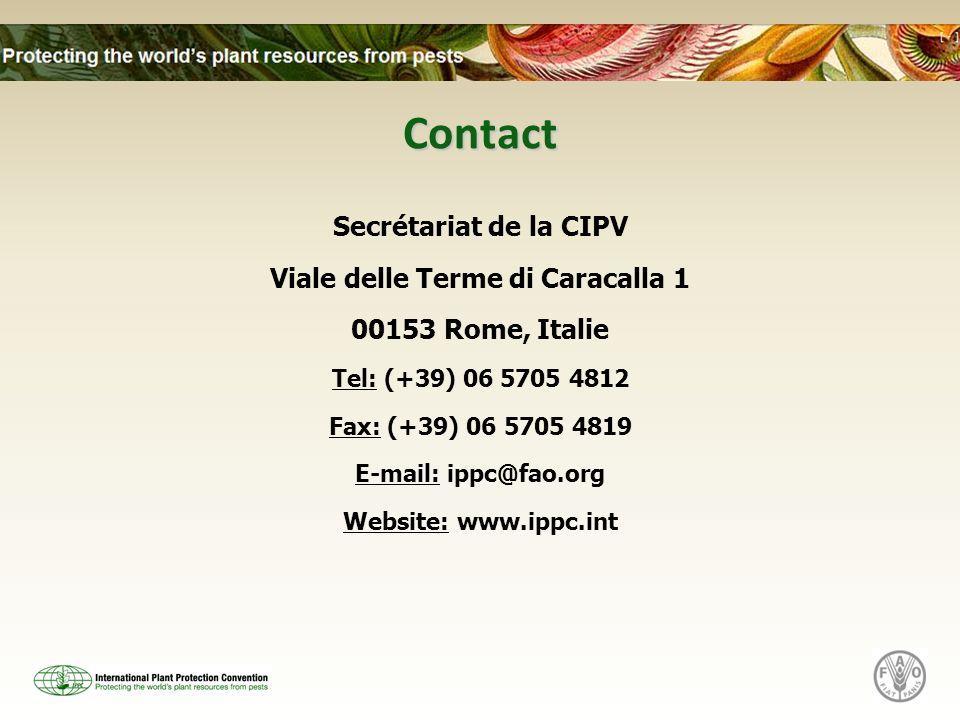 Contact Secrétariat de la CIPV Viale delle Terme di Caracalla 1 00153 Rome, Italie Tel: (+39) 06 5705 4812 Fax: (+39) 06 5705 4819 E-mail: ippc@fao.org Website: www.ippc.int