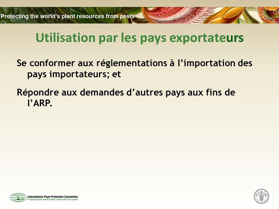 Utilisation par les pays exportateurs Se conformer aux réglementations à limportation des pays importateurs; et Répondre aux demandes dautres pays aux fins de lARP.