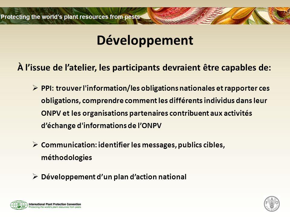 Développement À lissue de latelier, les participants devraient être capables de: PPI: trouver l'information/les obligations nationales et rapporter ce