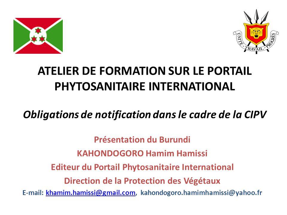 ATELIER DE FORMATION SUR LE PORTAIL PHYTOSANITAIRE INTERNATIONAL Obligations de notification dans le cadre de la CIPV Présentation du Burundi KAHONDOG