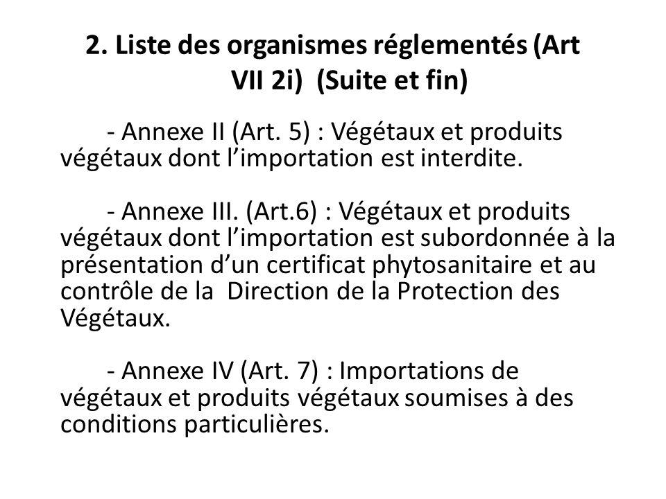 2. Liste des organismes réglementés (Art VII 2i) (Suite et fin) - Annexe II (Art. 5) : Végétaux et produits végétaux dont limportation est interdite.