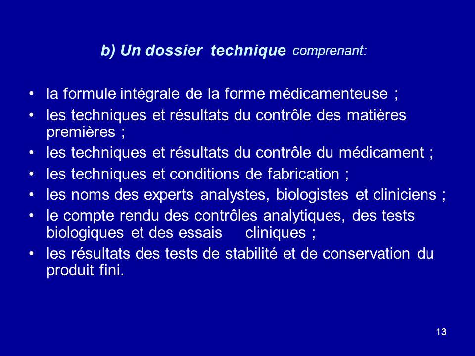 13 b) Un dossier technique comprenant: la formule intégrale de la forme médicamenteuse ; les techniques et résultats du contrôle des matières première