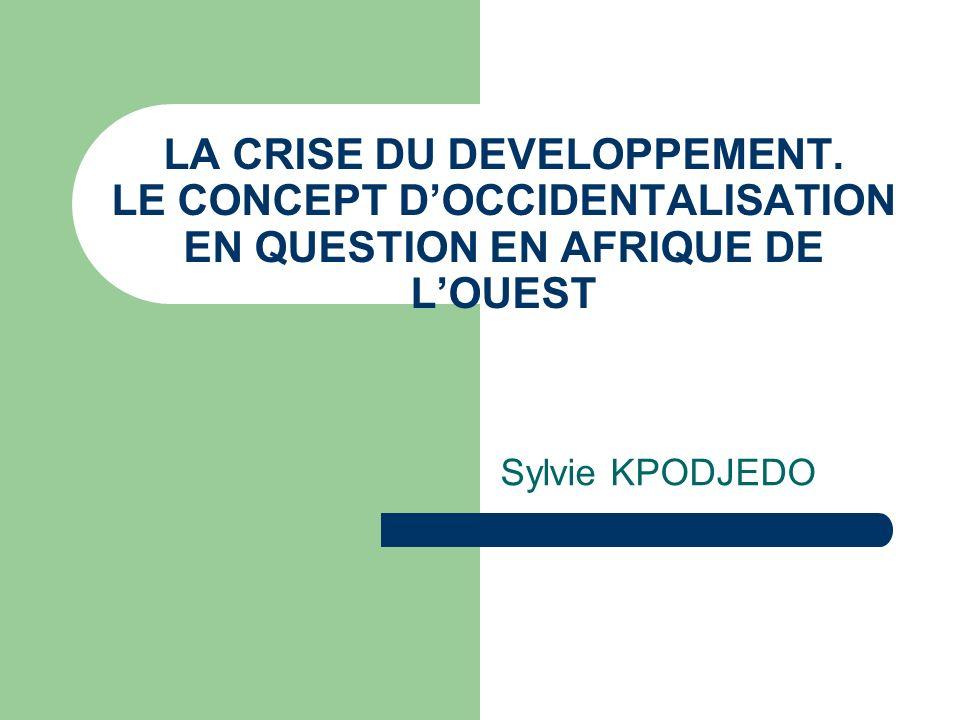 Sylvie KPODJEDO LA CRISE DU DEVELOPPEMENT. LE CONCEPT DOCCIDENTALISATION EN QUESTION EN AFRIQUE DE LOUEST