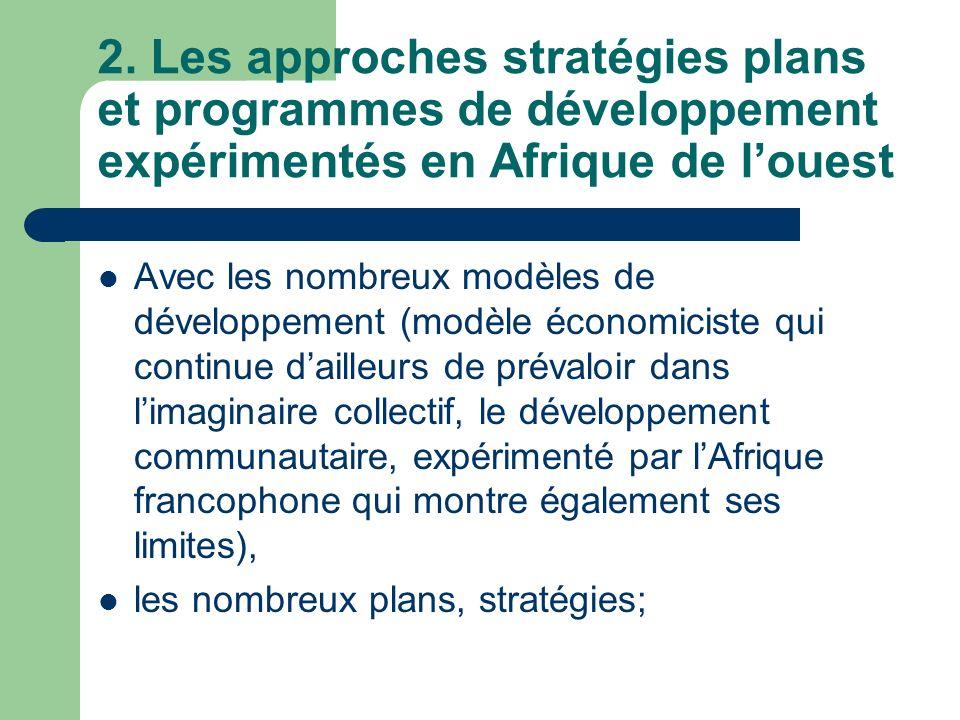 2. Les approches stratégies plans et programmes de développement expérimentés en Afrique de louest Avec les nombreux modèles de développement (modèle