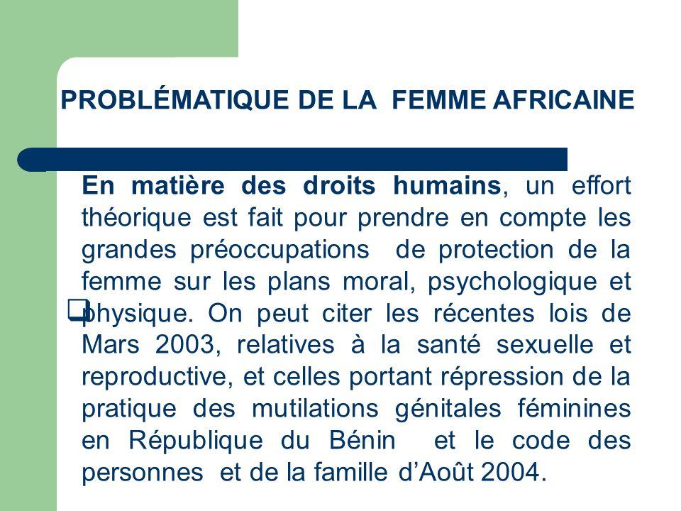 PROBLÉMATIQUE DE LA FEMME AFRICAINE En matière des droits humains, un effort théorique est fait pour prendre en compte les grandes préoccupations de p