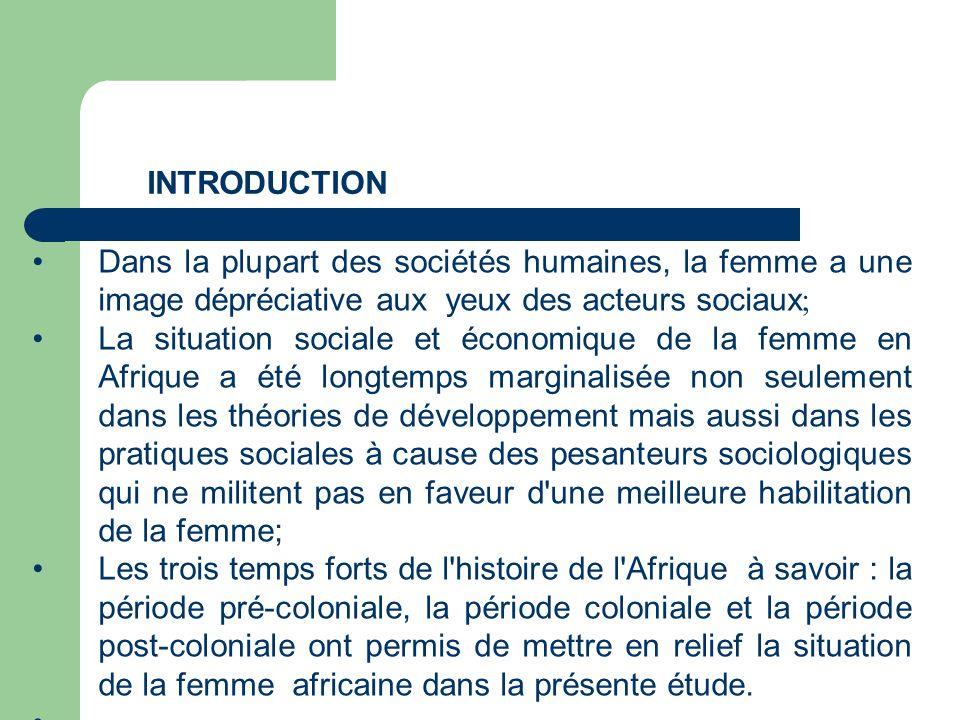 PROBLÉMATIQUE DE LA FEMME AFRICAINE La situation de la femme africaine dans la période coloniale Au plan juridique, les us et coutumes accordaient très peu de droits à la femme qui est sous lautorité dun père, dun mari ou encore dun frère.