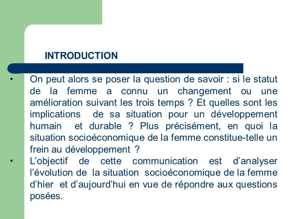 INTRODUCTION ge N°1 On peut alors se poser la question de savoir : si le statut de la femme a connu un changement ou une amélioration suivant les troi