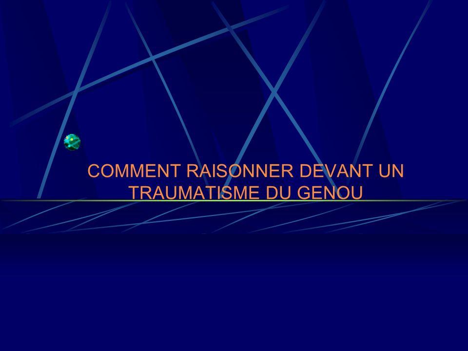 COMMENT RAISONNER DEVANT UN TRAUMATISME DU GENOU