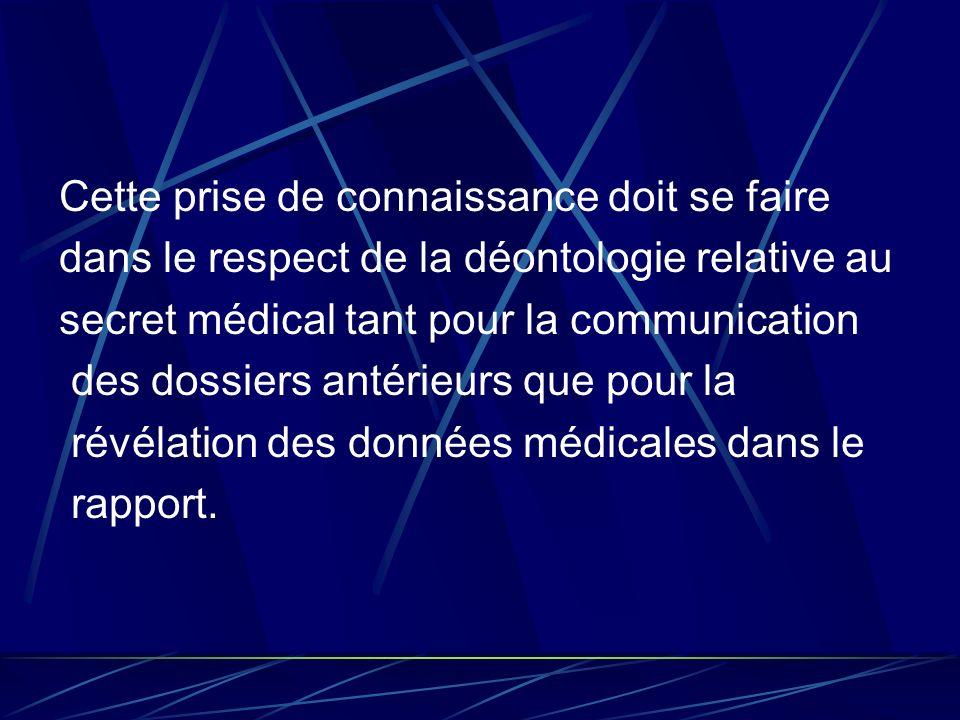 Cette prise de connaissance doit se faire dans le respect de la déontologie relative au secret médical tant pour la communication des dossiers antérie